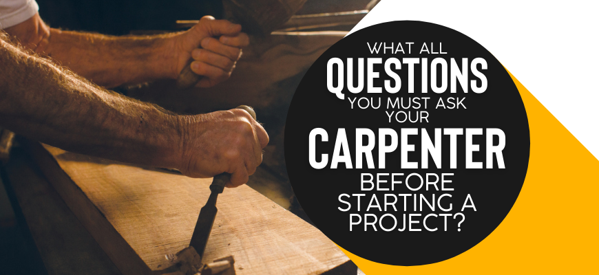 What All Questions You Must Ask Your Carpenter Before Starting A Project