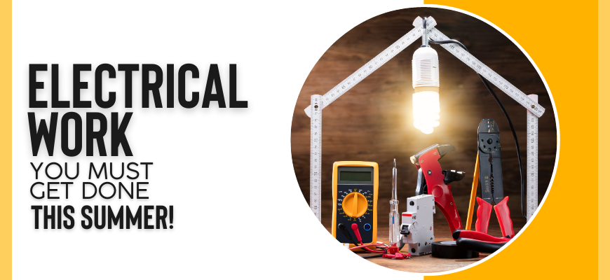 Electrical Work You Must Get Done This Summer!