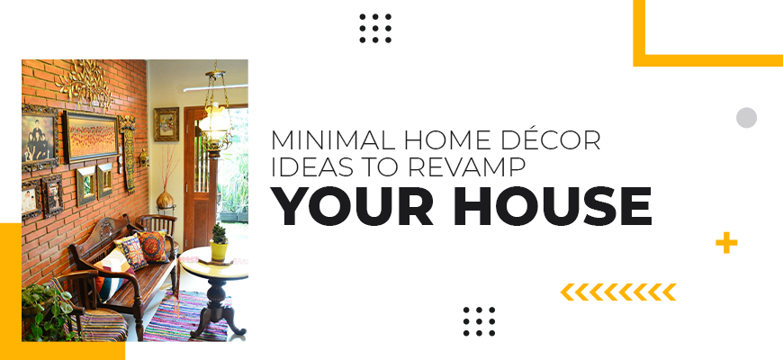 Minimal Home Decor Ideas to Revamp Your House
